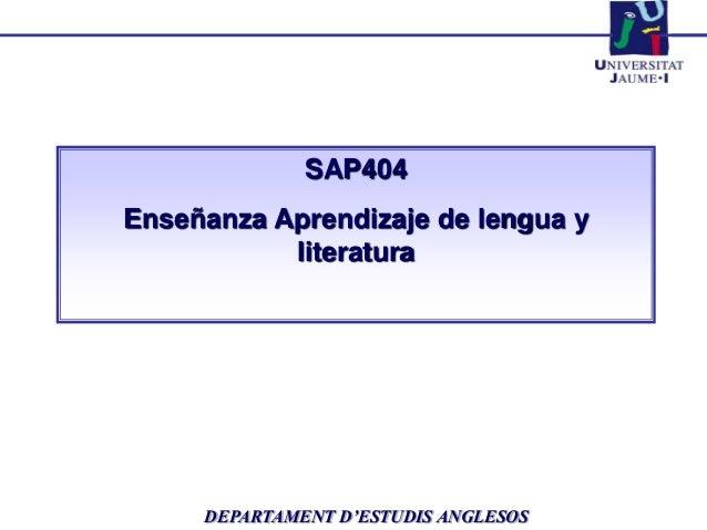 SAP404 Enseñanza Aprendizaje de lengua y literatura DEPARTAMENT D'ESTUDIS ANGLESOS