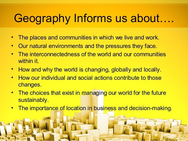 understanding the importance of geography Geography as a discipline enables us to understand the earth we are living in  globalisation and an appreciation of the importance of international cooperation in.