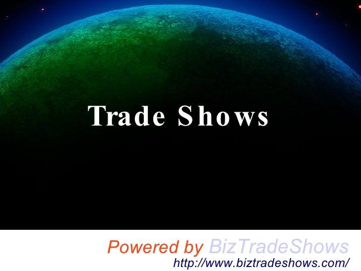 Powered by   BizTradeShows http://www.biztradeshows.com/ Trade Shows