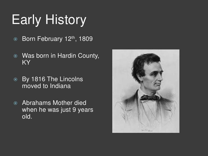 the early childhood and political interest of abraham lincoln A timeline about the life and career of abraham lincoln february 12, 1809 abraham lincoln is lincoln makes his first-ever political early lincoln and.
