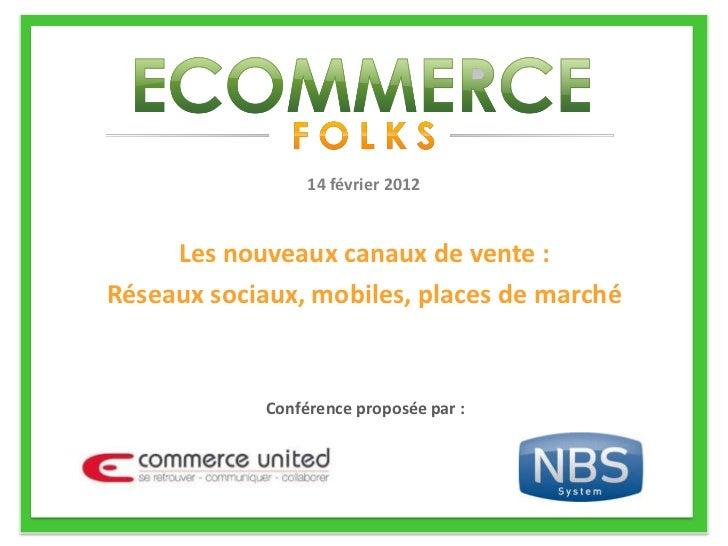 14 février 2012     Les nouveaux canaux de vente :Réseaux sociaux, mobiles, places de marché            Conférence proposé...