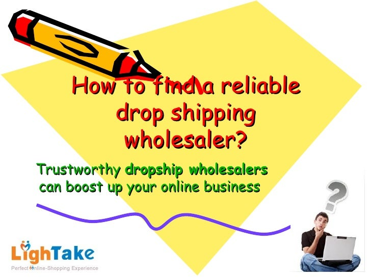How to find a reliable        drop shipping         wholesaler?Trustworthy dropship wholesalerscan boost up your online bu...