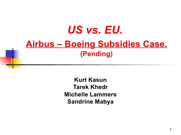 US vs. EU.Airbus – Boeing Subsidies Case.            (Pending)           Kurt Kasun           Tarek Khedr        Michelle ...