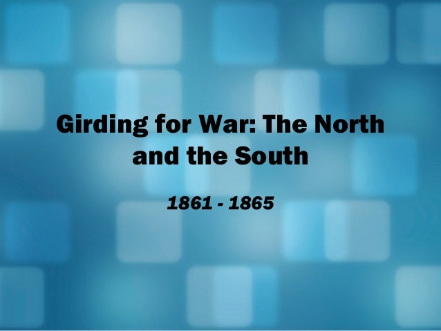 Girding for War: The North and the South 1861 - 1865