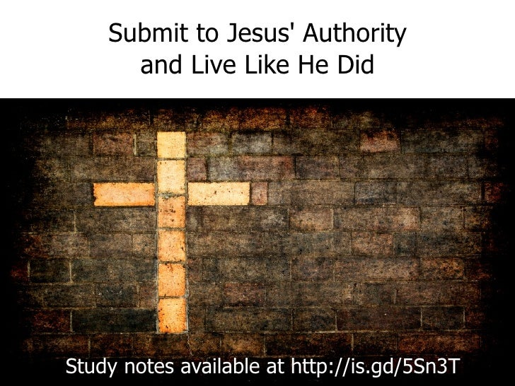 Submit to Jesus' Authority and Live Like He Did Study notes available at http://is.gd/5Sn3T