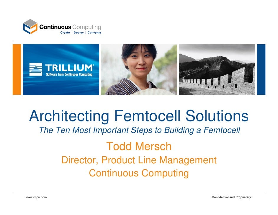 Architecting Femtocell Solutions        The Ten Most Important Steps to Building a Femtocell                          Todd...