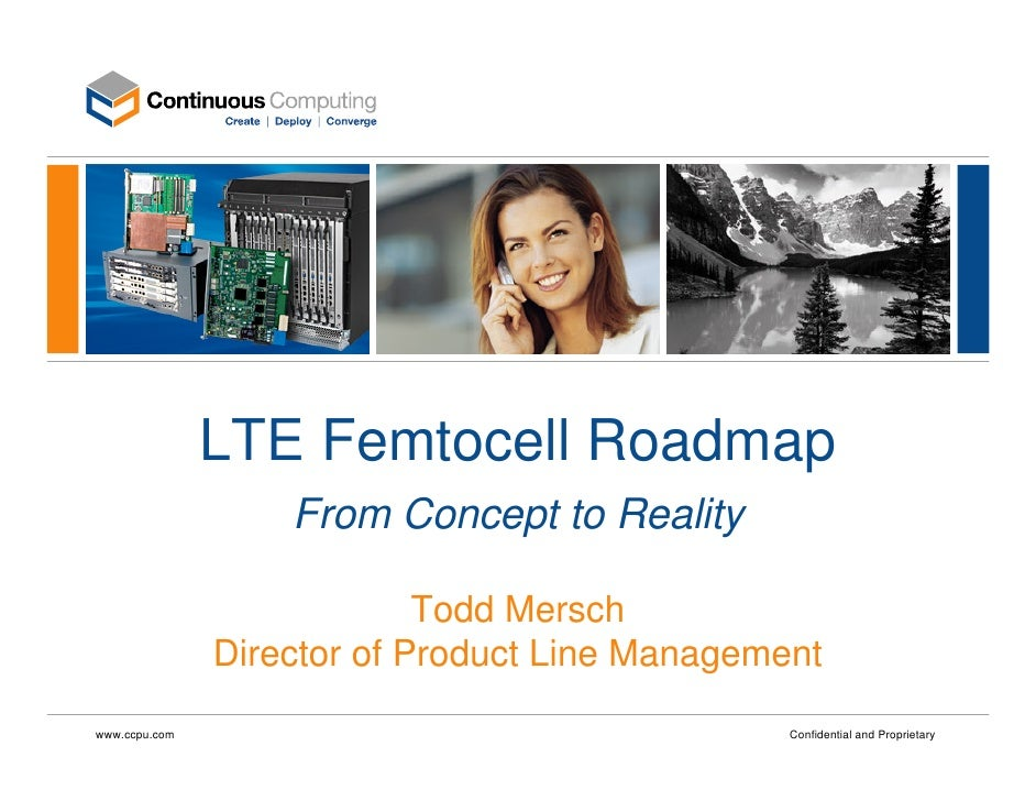 LTE Femtocell Roadmap                    From Concept to Reality                              Todd Mersch                D...