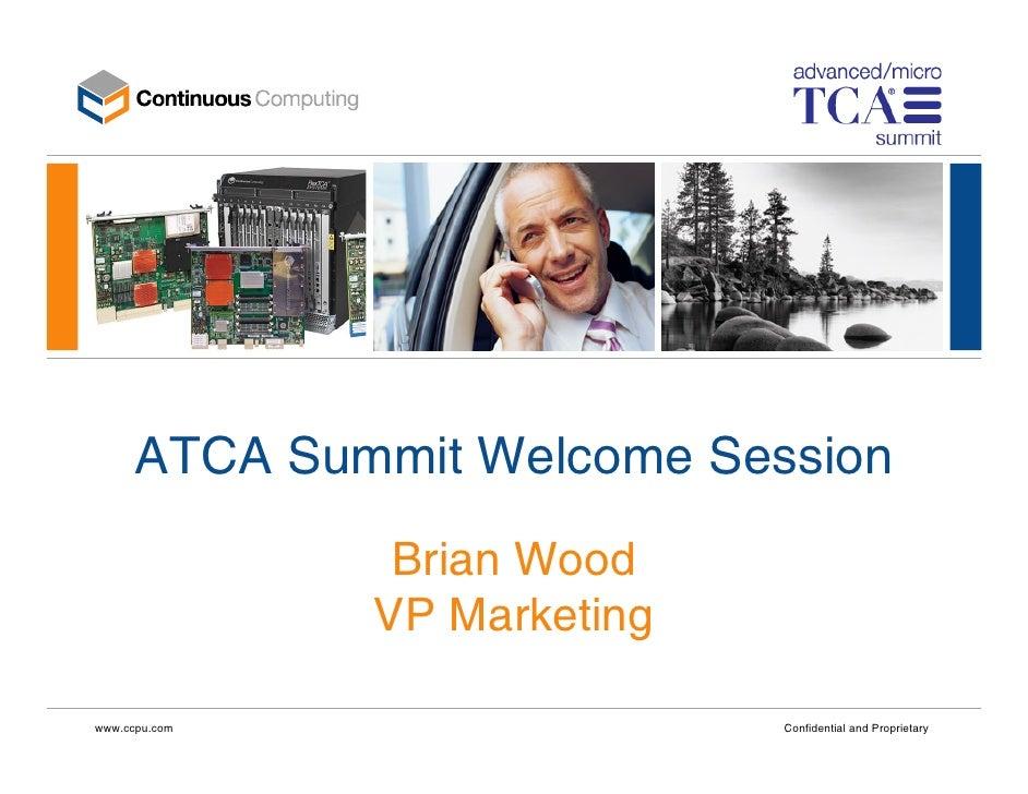 ATCA Summit Welcome Session                 Brian Wood                VP Marketing  www.ccpu.com                  Confiden...