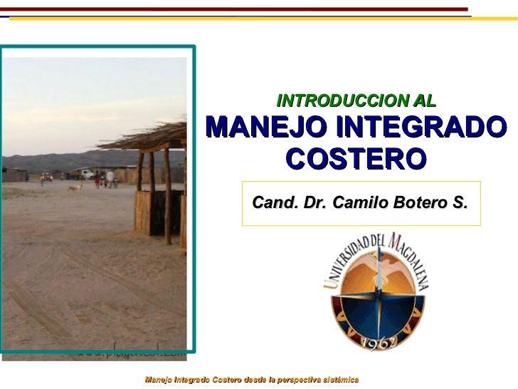 INTRODUCCION AL               MANEJO INTEGRADO                   COSTERO                           Cand. Dr. Camilo Botero...