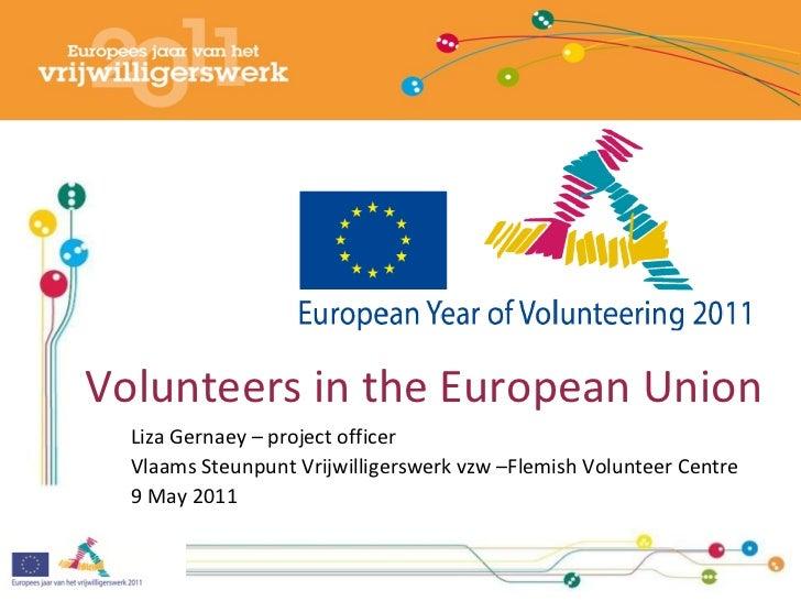 Volunteers in the European Union Liza Gernaey – project officer Vlaams Steunpunt Vrijwilligerswerk vzw –Flemish Volunteer ...