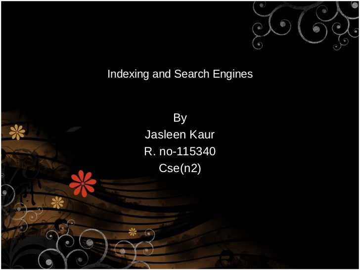 Indexing and Search Engines         Cse(n2)           By      Jasleen Kaur      R. no-115340         Cse(n2)