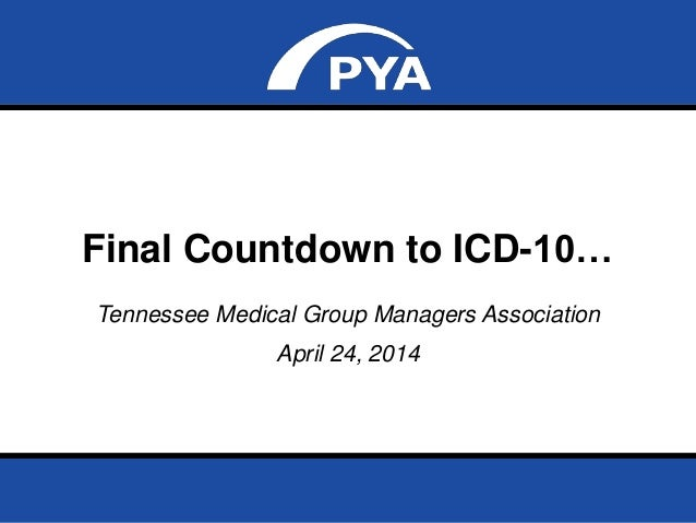 Page 0April 24, 2014 Prepared for Tennessee MGMA Final Countdown to ICD-10… Tennessee Medical Group Managers Association A...