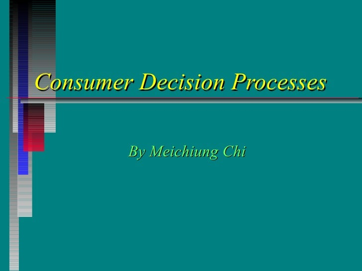 Consumer Decision Processes By Meichiung Chi