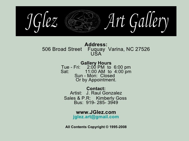 Address: 506 Broad Street    Fuquay  Varina, NC 27526 USA Gallery Hours Tue - Fri:     2:00 PM  to  6:00 pm Sat:          ...