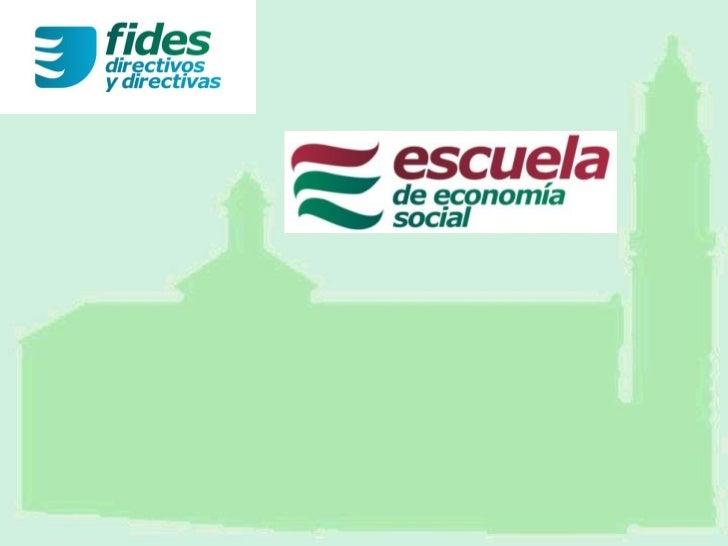 FIDES DIRECTIVOS Y DIRECTIVAS               SESIÓN 1ª (tarde)DIRECCIÓN, COOPERACIÓN y PARTICIPACIÓN     en Empresas de Eco...