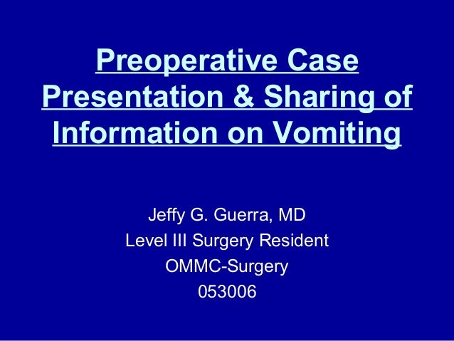 Preoperative Case Presentation & Sharing of Information on Vomiting Jeffy G. Guerra, MD Level III Surgery Resident OMMC-Su...