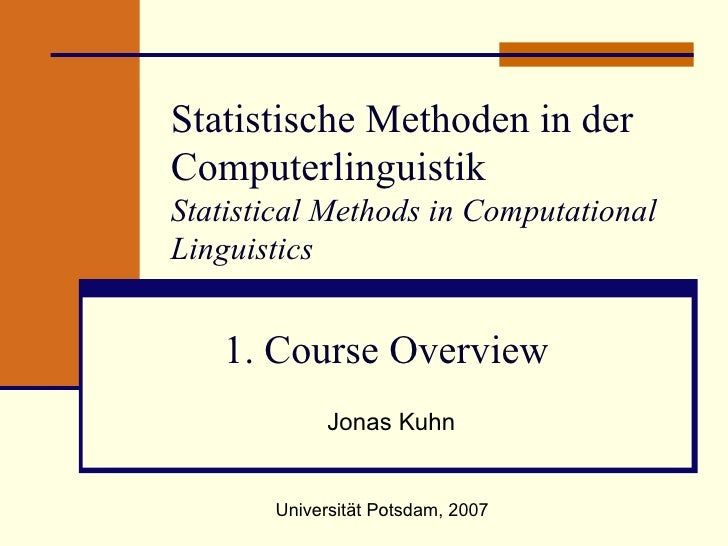 Statistische Methoden in der Computerlinguistik Statistical Methods in Computational Linguistics 1. Course Overview  Jonas...