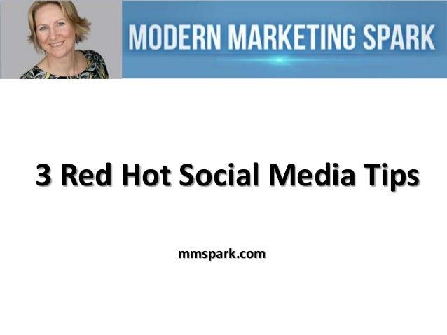 3 Red Hot Social Media Tips mmspark.com