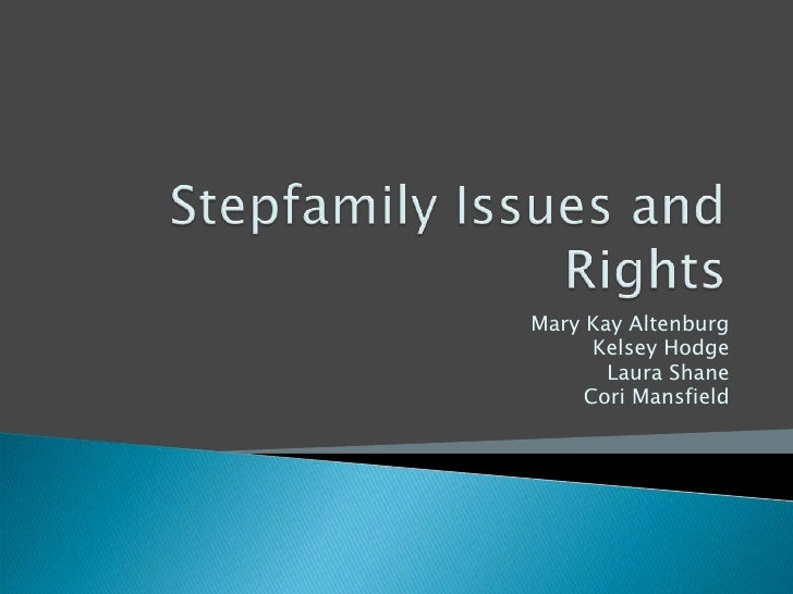 Stepfamily Issues and Rights<br />Mary Kay Altenburg<br />Kelsey Hodge<br />Laura Shane<br />Cori Mansfield<br />