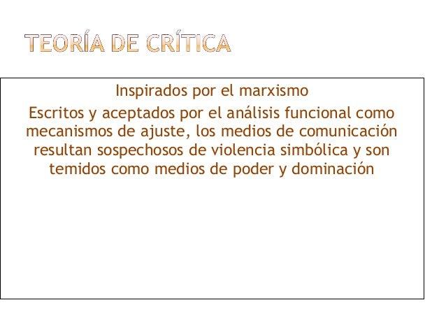 Inspirados por el marxismo Escritos y aceptados por el análisis funcional como mecanismos de ajuste, los medios de comunic...