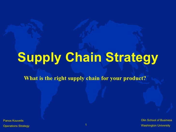 Supply Chain Strategy What is the right supply chain for your product?