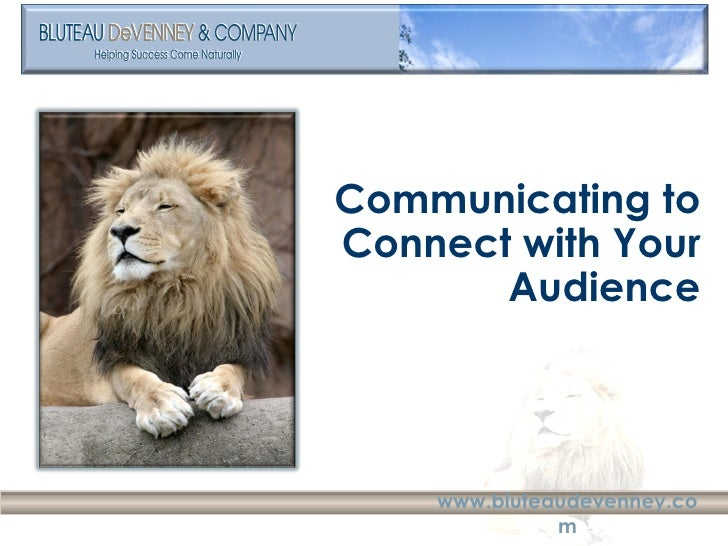 <ul><li>Communicating to Connect with Your Audience </li></ul>