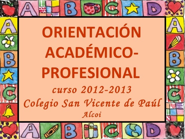 ORIENTACIÓNACADÉMICO-PROFESIONALcurso 2012-2013Colegio San Vicente de PaúlAlcoi