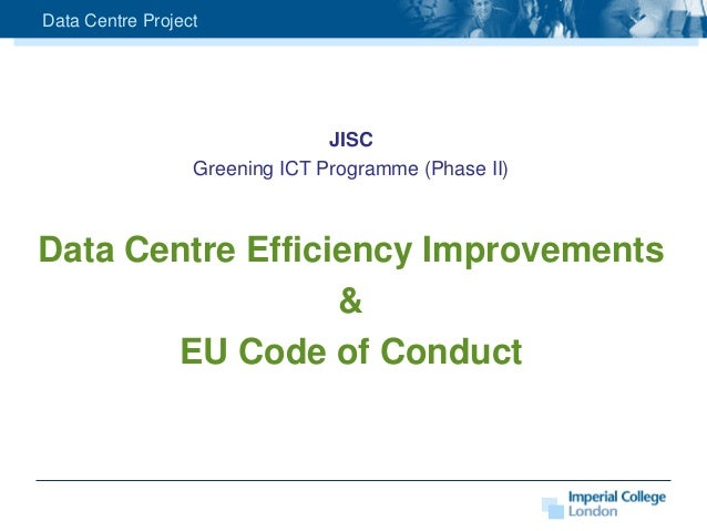 Data Centre Project                                JISC                  Greening ICT Programme (Phase II)Data Centre Effi...