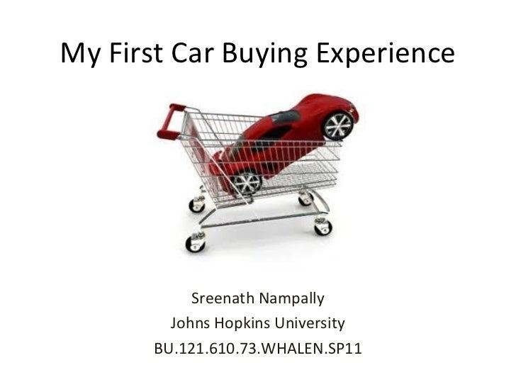 My First Car Buying Experience Sreenath Nampally Johns Hopkins University BU.121.610.73.WHALEN.SP11