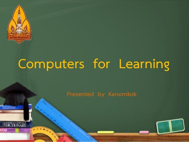 Computers for Learning Presented by Kanomkok