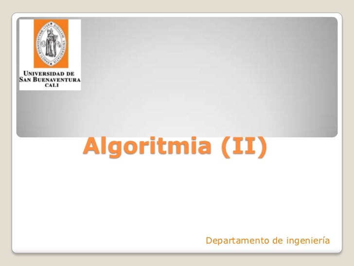 Algoritmia (II)<br />Departamento de ingeniería<br />