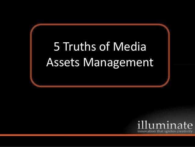 5 Truths of Media  5 Truths of MediaAssets ManagementAssets Management