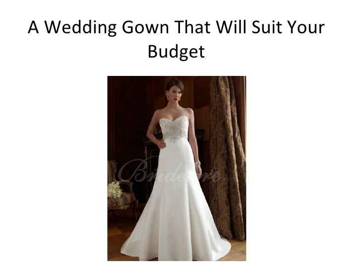 A Wedding Gown That Will Suit Your            Budget