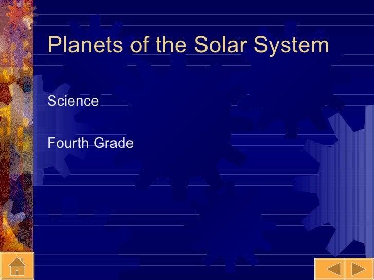 Planets of the Solar System <ul><li>Science </li></ul><ul><li>Fourth Grade </li></ul>
