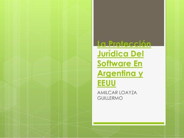 La Protección Jurídica Del Software En Argentina y EEUU AMILCAR LOAYZA GUILLERMO