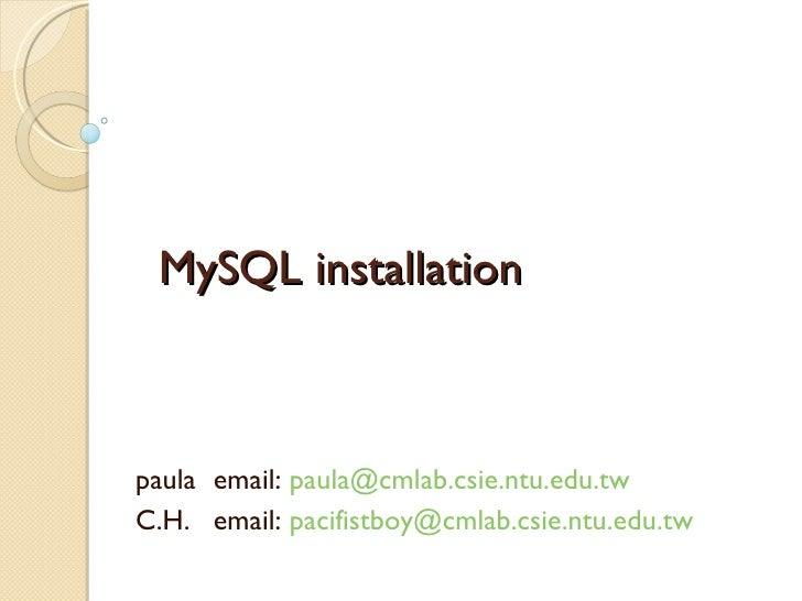 MySQL installation paula email:  [email_address] C.H. email:  [email_address]