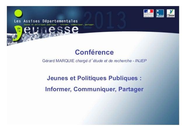 ConférenceGérard MARQUIE chargé d étude et de recherche - INJEP  Jeunes et Politiques Publiques : Informer, Communiquer, P...