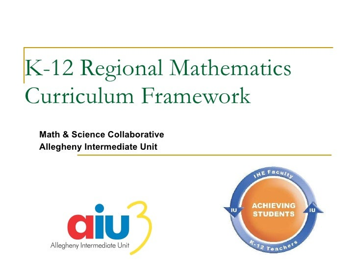 K-12 Regional Mathematics Curriculum Framework Math & Science Collaborative Allegheny Intermediate Unit