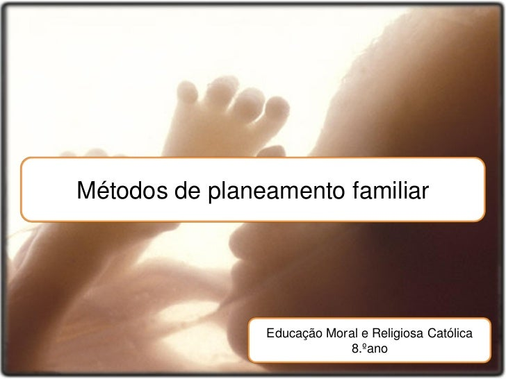 Métodos de planeamento familiar                Educação Moral e Religiosa Católica                             8.ºano