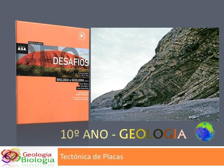 10º ANO - GEOLOGIA Tectónica de Placas