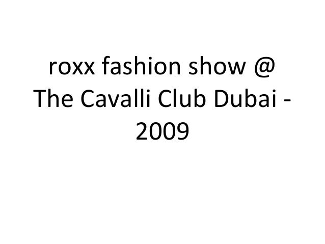 roxx fashion show @ The Cavalli Club Dubai - 2009