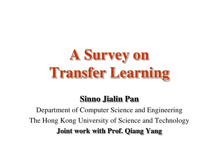 A Survey on       Transfer Learning                Sinno Jialin Pan   Department of Computer Science and Engineering The H...