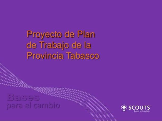 Proyecto de Plan de Trabajo de la Provincia Tabasco  Bases  para el cambio