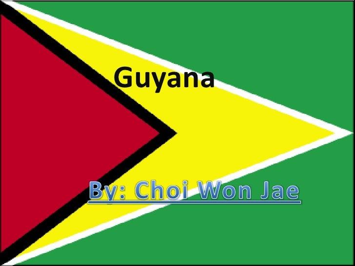 Guyana<br />By: Choi Won Jae <br />