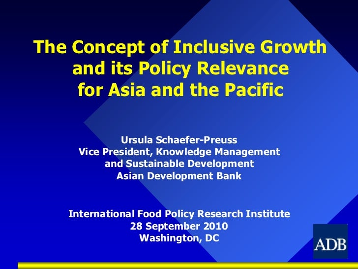 The Concept of Inclusive Growth and its Policy Relevancefor Asia and the Pacific<br />Ursula Schaefer-Preuss<br />Vice Pre...