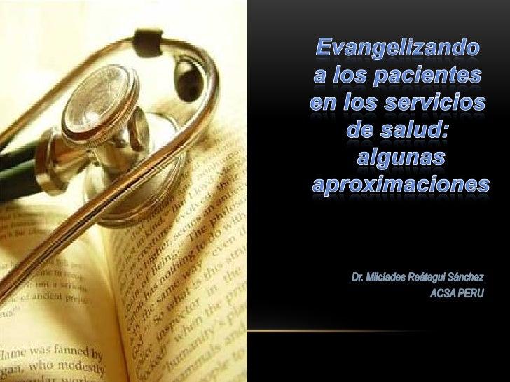 LOS PACIENTES VAN A LOS SERVICIOS DE SALUD      POR AYUDA MEDICA, NO ESPIRITUAL       La causa de sus problemas físicos pu...