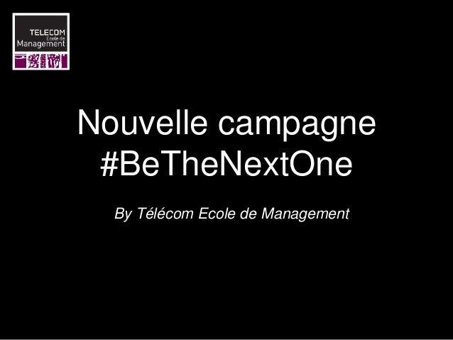 Nouvelle campagne #BeTheNextOne By Télécom Ecole de Management