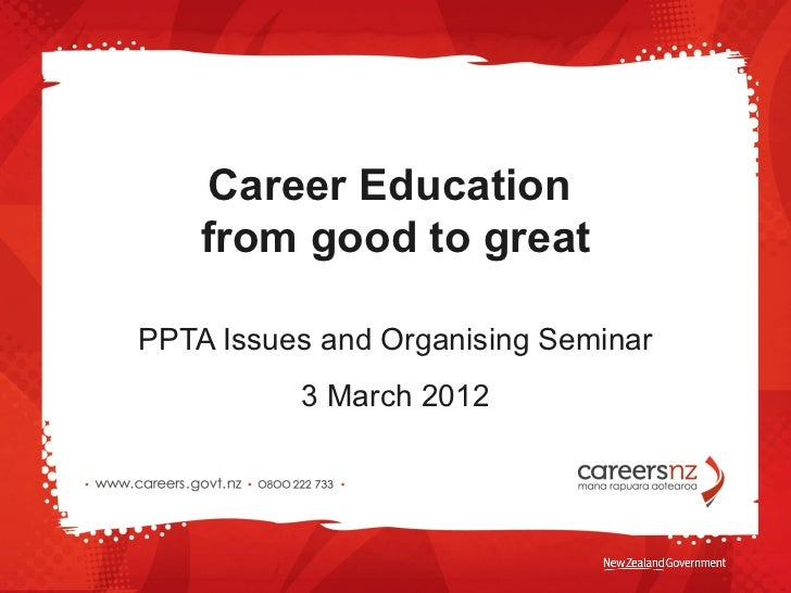 Career Education  from good to great PPTA Issues and Organising Seminar 3 March 2012
