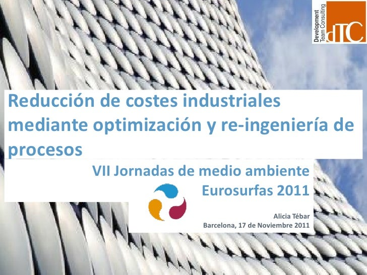 Reducción de costes industrialesmediante optimización y re-ingeniería deprocesos         VII Jornadas de medio ambiente   ...