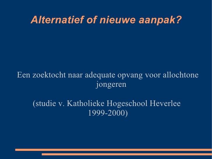 Alternatief of nieuwe aanpak? Een zoektocht naar adequate opvang voor allochtone jongeren (studie v. Katholieke Hogeschool...